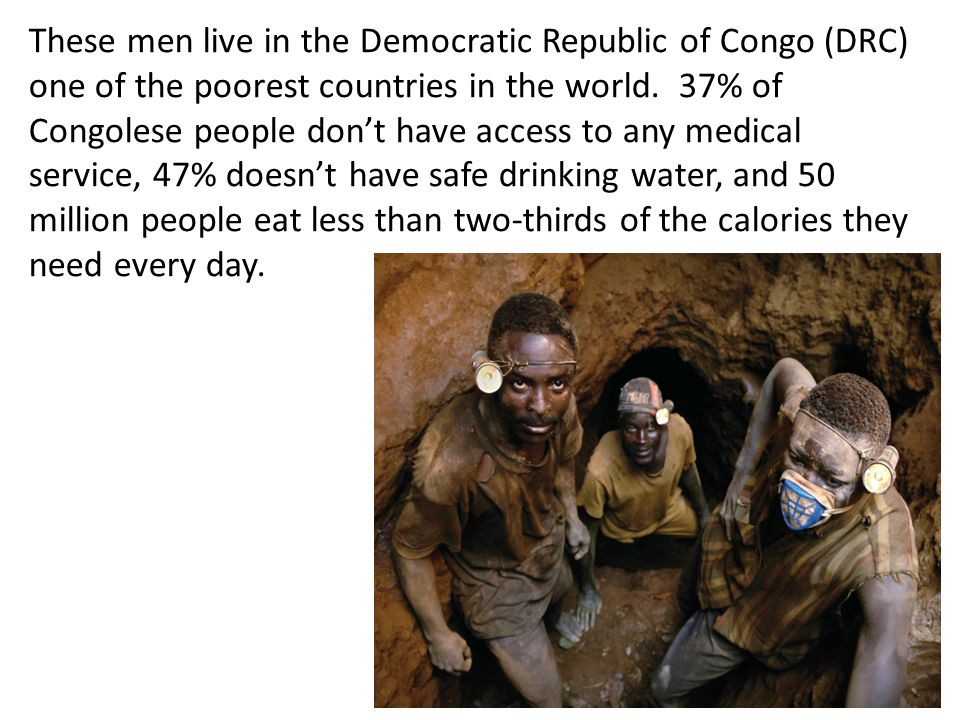 These men live in the Democratic Republic of Congo (DRC) one of the poorest countries in the world. 37% of Congolese people don't have access to any m