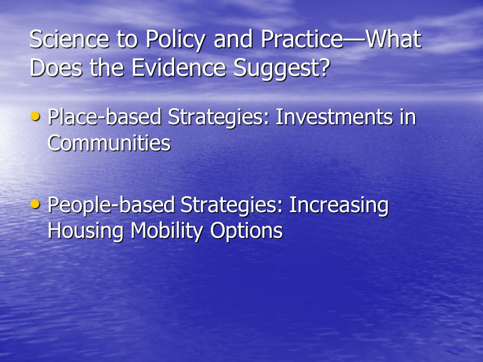 Science to Policy and Practice—What Does the Evidence Suggest? Place-based Strategies: Investments in Communities Place-based Strategies: Investments