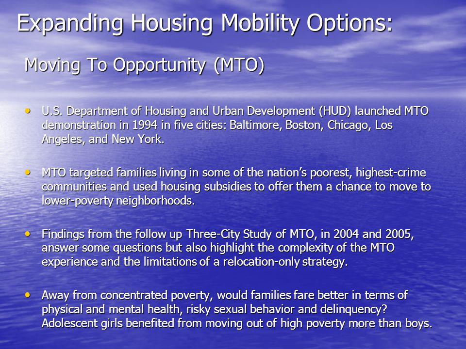 Expanding Housing Mobility Options: Moving To Opportunity (MTO) U.S. Department of Housing and Urban Development (HUD) launched MTO demonstration in 1