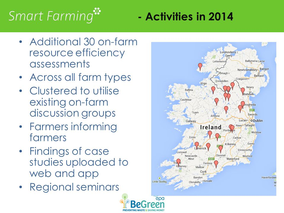 - Activities in 2014 Additional 30 on-farm resource efficiency assessments Across all farm types Clustered to utilise existing on-farm discussion groups Farmers informing farmers Findings of case studies uploaded to web and app Regional seminars
