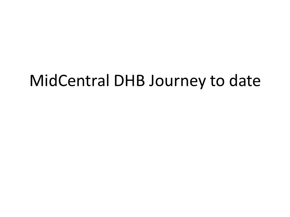 MidCentral DHB Journey to date