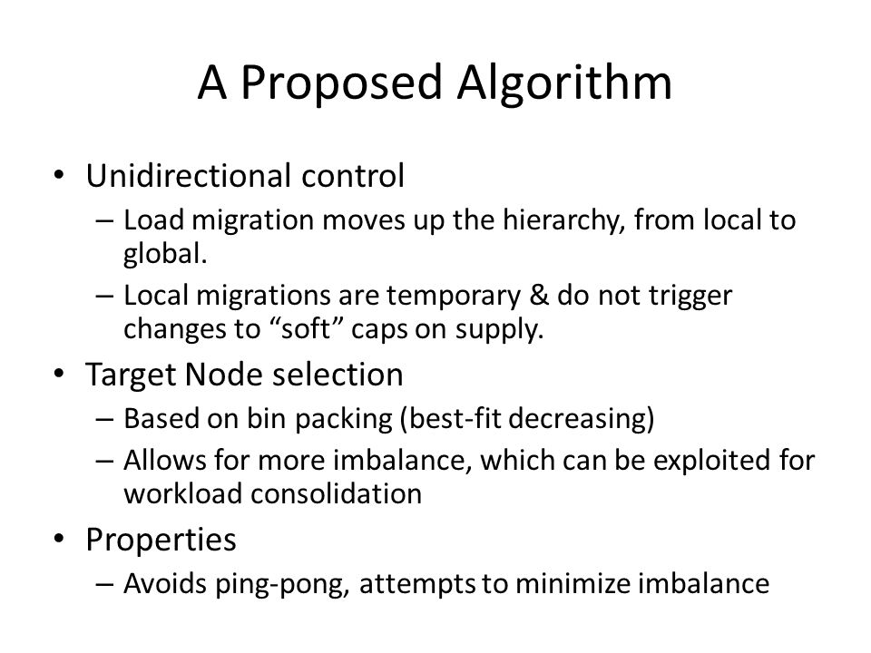 A Proposed Algorithm Unidirectional control – Load migration moves up the hierarchy, from local to global.