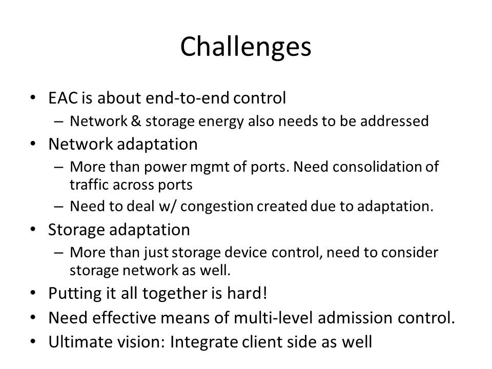 Challenges EAC is about end-to-end control – Network & storage energy also needs to be addressed Network adaptation – More than power mgmt of ports.