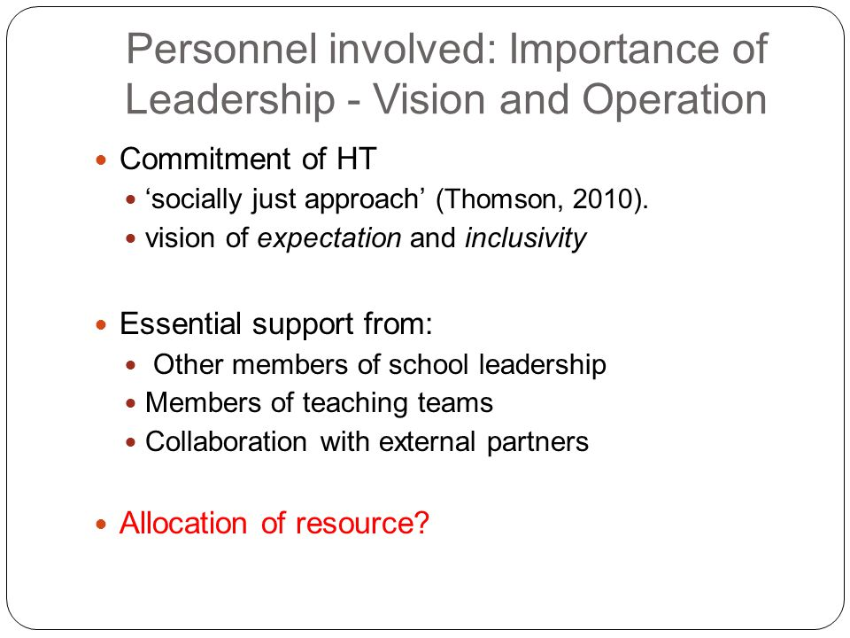 Personnel involved: Importance of Leadership - Vision and Operation Commitment of HT 'socially just approach' (Thomson, 2010). vision of expectation a