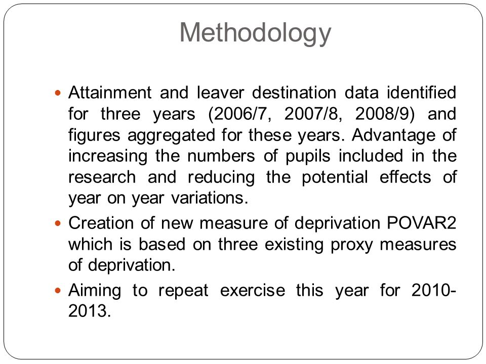 Methodology Attainment and leaver destination data identified for three years (2006/7, 2007/8, 2008/9) and figures aggregated for these years. Advanta