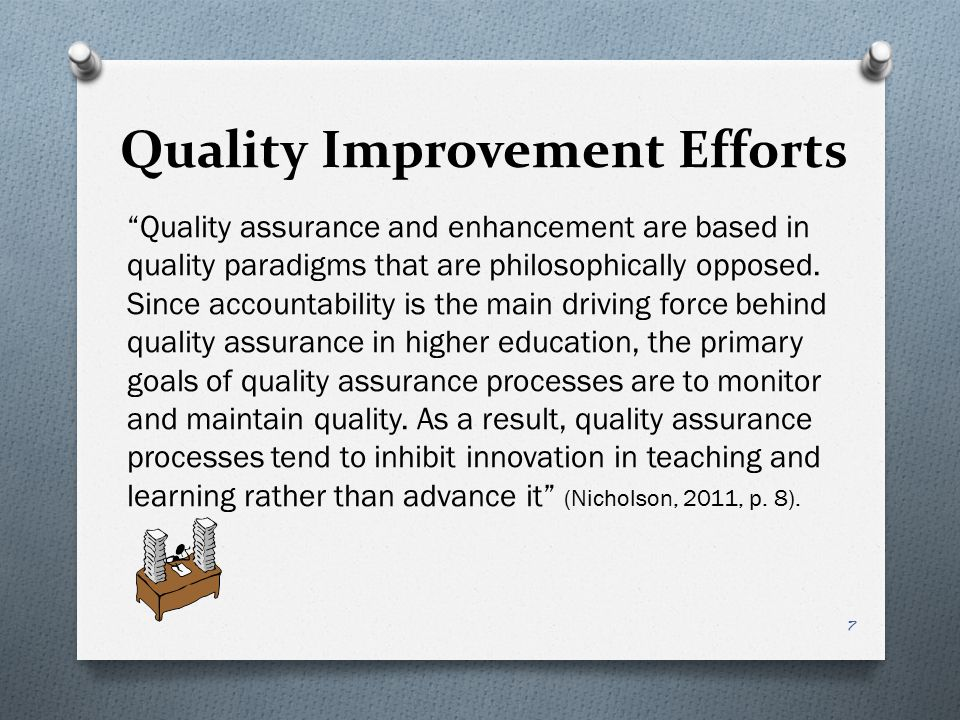 "Quality Improvement Efforts ""Quality assurance and enhancement are based in quality paradigms that are philosophically opposed. Since accountability i"
