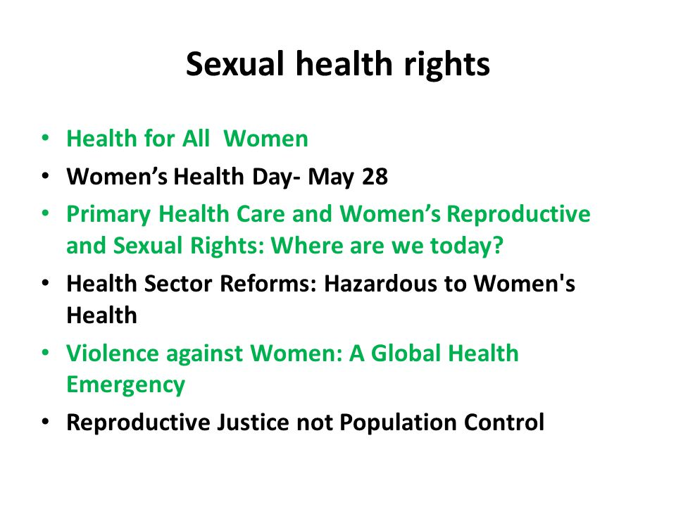 Sexual health rights Health for All Women Women's Health Day- May 28 Primary Health Care and Women's Reproductive and Sexual Rights: Where are we today.