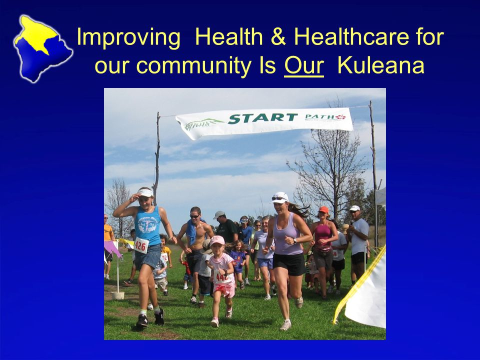 Improving Health & Healthcare for our community Is Our Kuleana