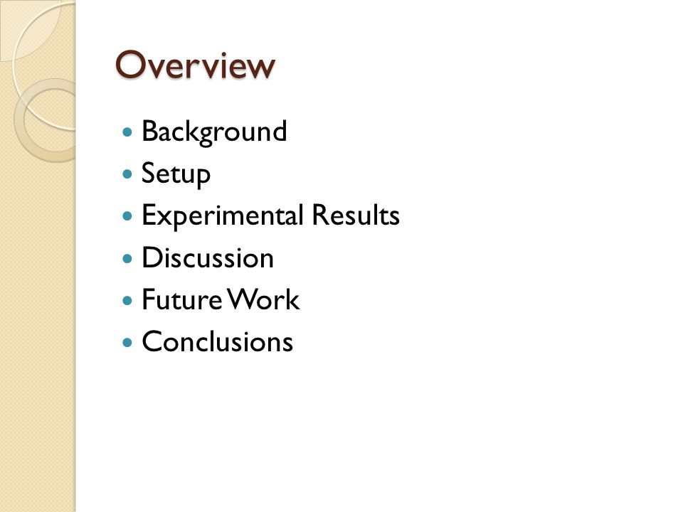 Overview Background Setup Experimental Results Discussion Future Work Conclusions