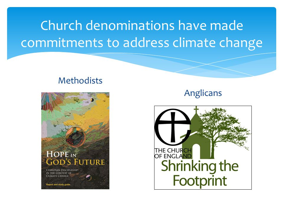 Church denominations have made commitments to address climate change Methodists Anglicans