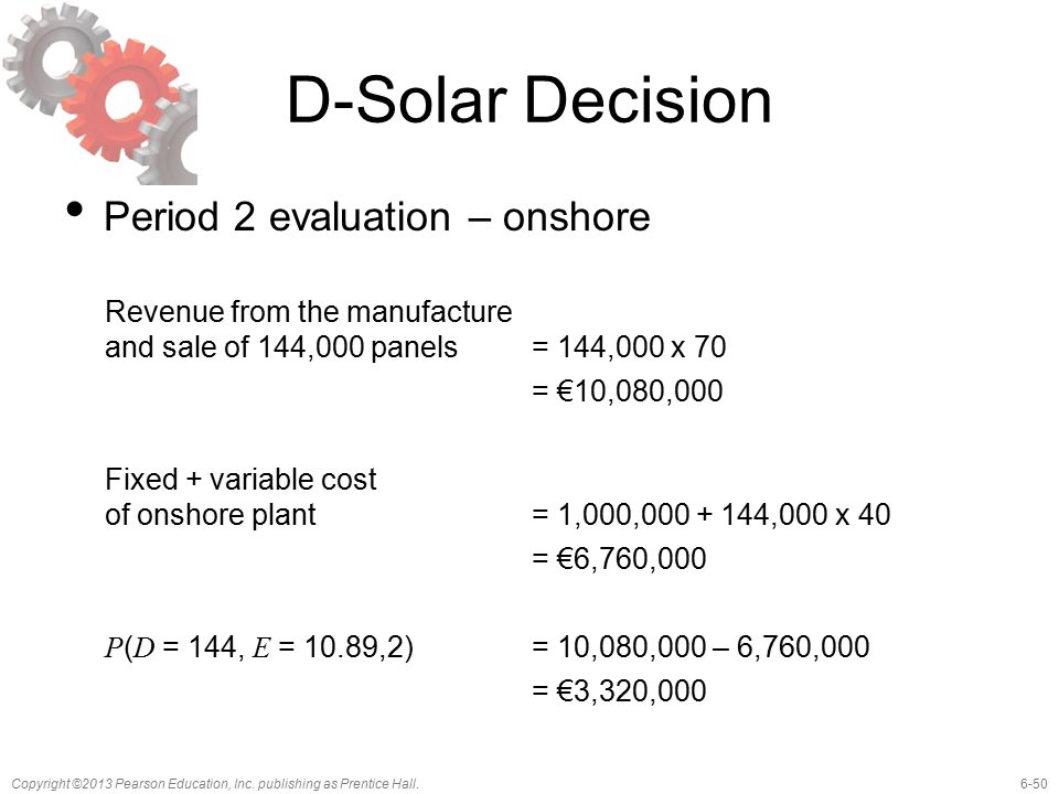 6-50Copyright ©2013 Pearson Education, Inc. publishing as Prentice Hall. D-Solar Decision Period 2 evaluation – onshore Revenue from the manufacture a