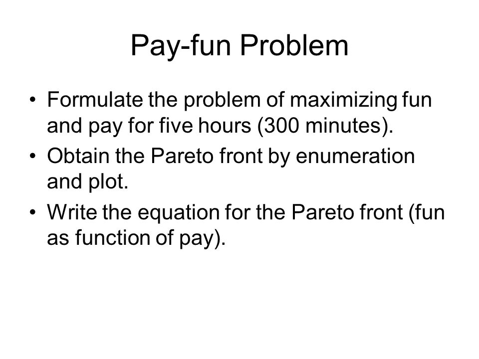 Pay-fun Problem Formulate the problem of maximizing fun and pay for five hours (300 minutes).