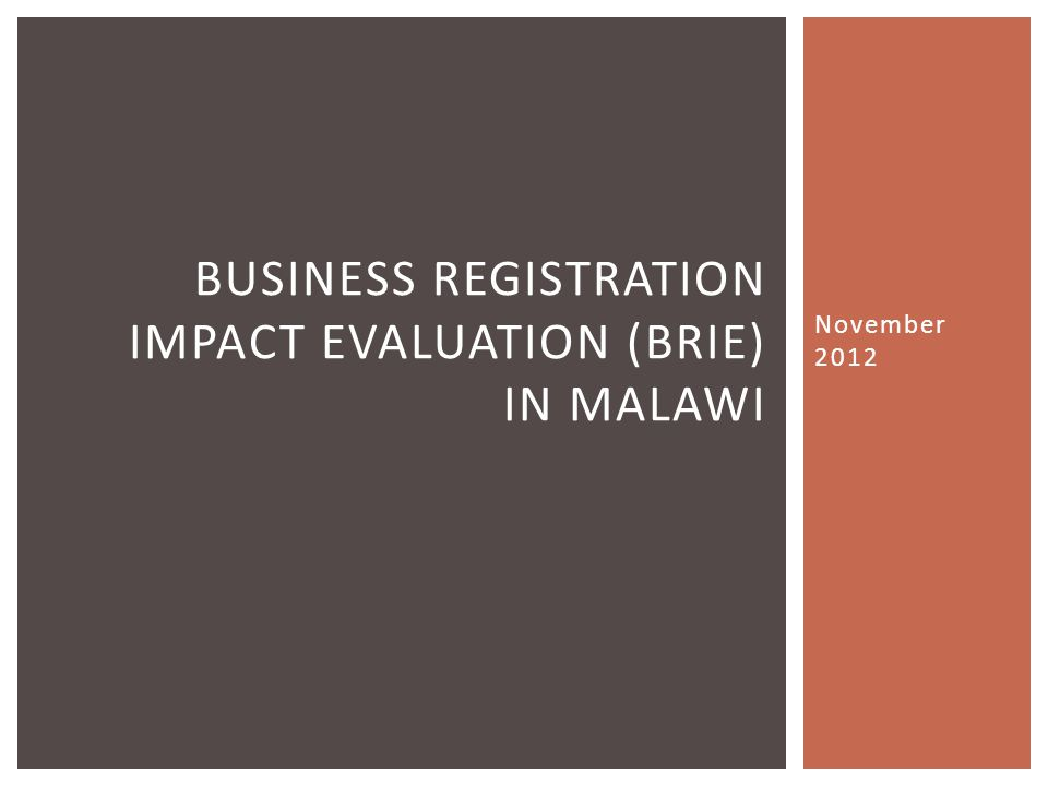 November 2012 17 BUSINESS REGISTRATION IMPACT EVALUATION (BRIE) IN MALAWI