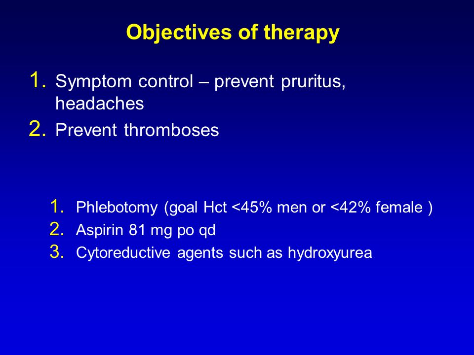 Objectives of therapy 1. Symptom control – prevent pruritus, headaches 2.