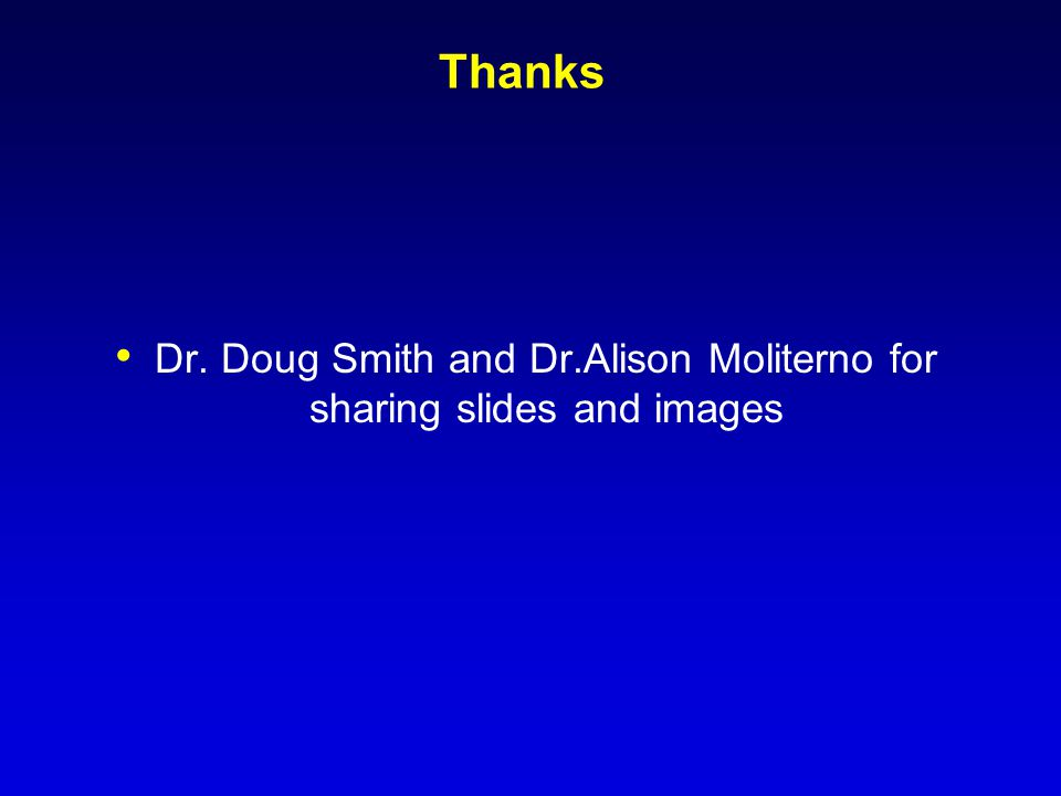 Thanks Dr. Doug Smith and Dr.Alison Moliterno for sharing slides and images