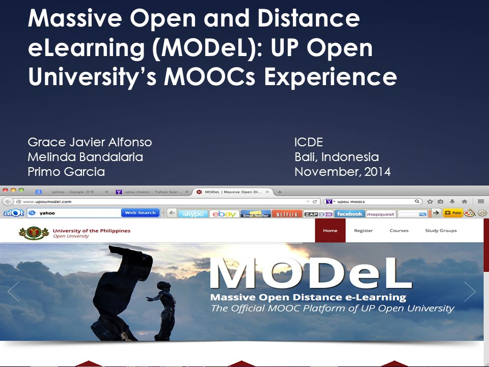 Massive Open and Distance eLearning (MODeL): UP Open University's MOOCs Experience Grace Javier Alfonso Melinda Bandalaria Primo Garcia ICDE Bali, Ind