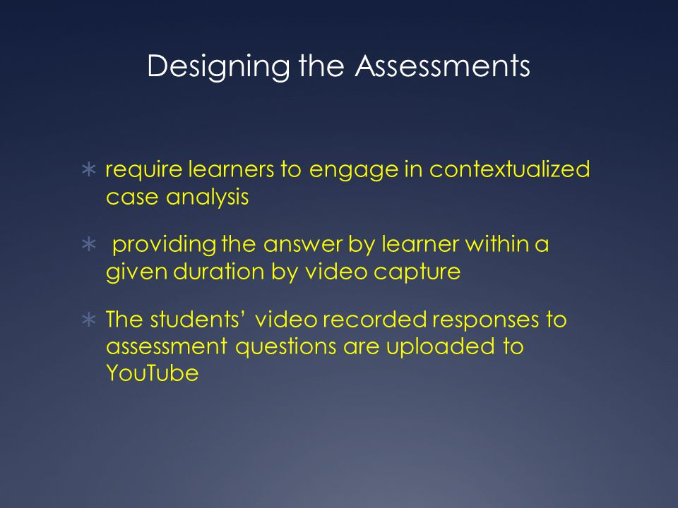 Designing the Assessments  require learners to engage in contextualized case analysis  providing the answer by learner within a given duration by vi