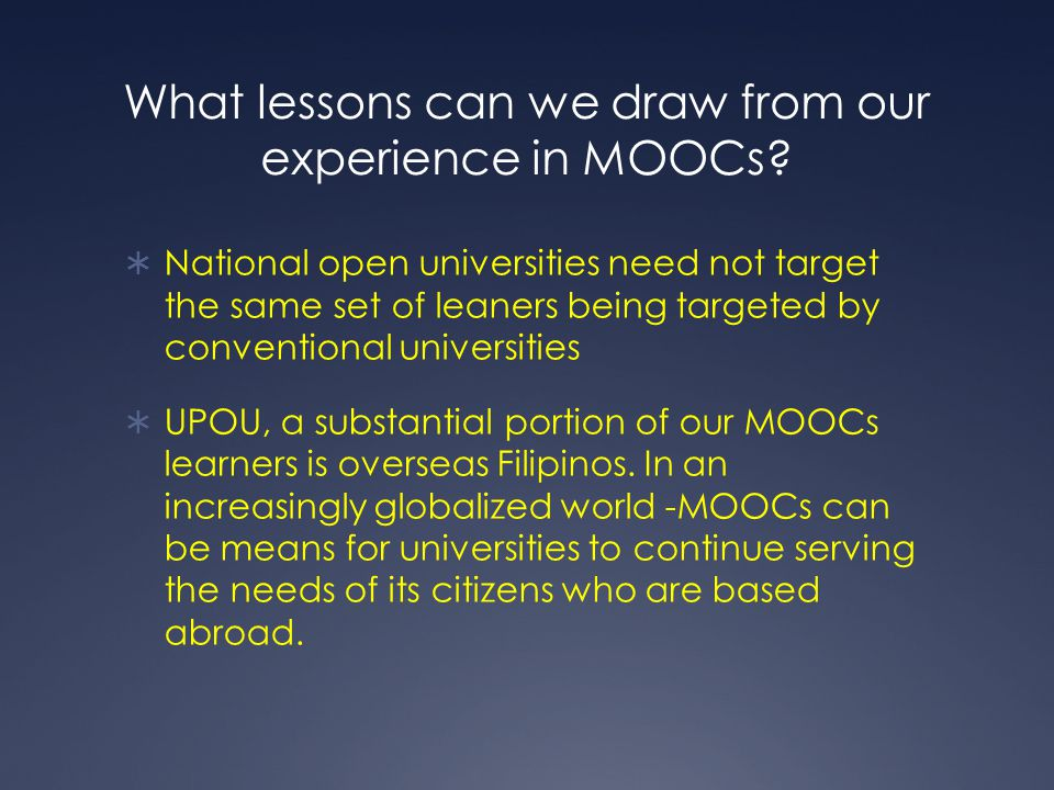 What lessons can we draw from our experience in MOOCs?  National open universities need not target the same set of leaners being targeted by conventi