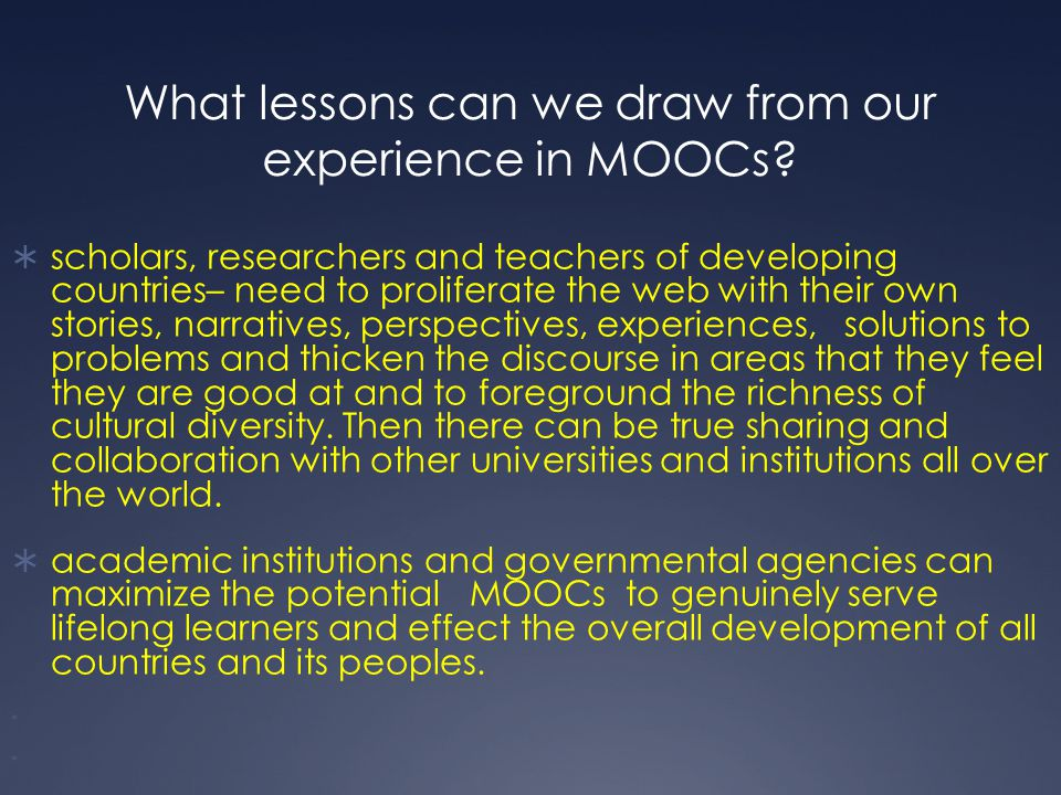 What lessons can we draw from our experience in MOOCs?  scholars, researchers and teachers of developing countries– need to proliferate the web with