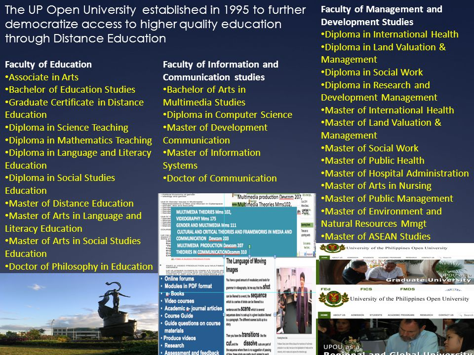 The UP Open University established in 1995 to further democratize access to higher quality education through Distance Education Faculty of Education A