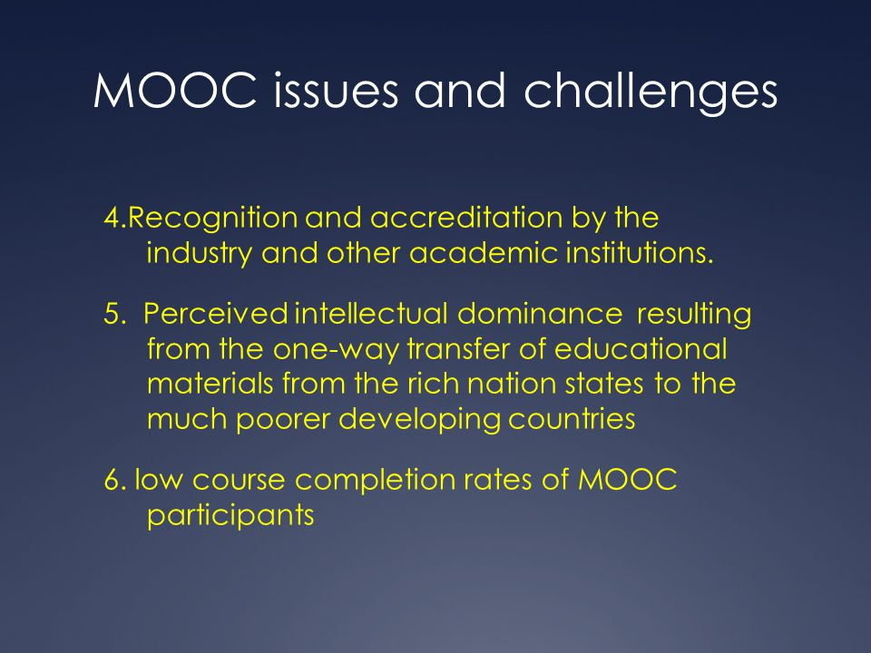MOOC issues and challenges 4.Recognition and accreditation by the industry and other academic institutions. 5. Perceived intellectual dominance result