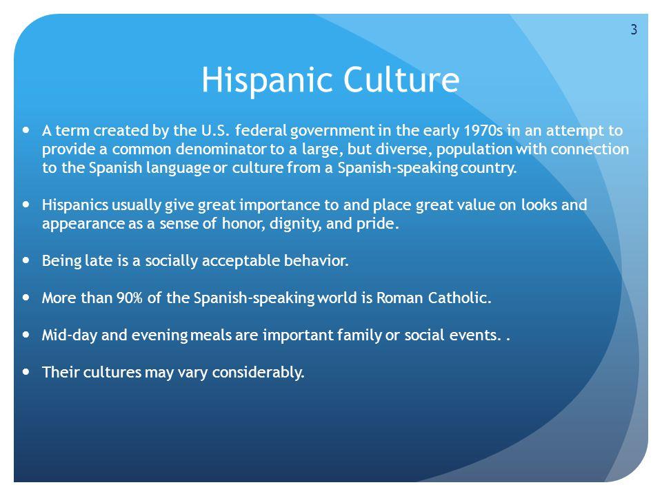 Hispanic Culture A term created by the U.S.