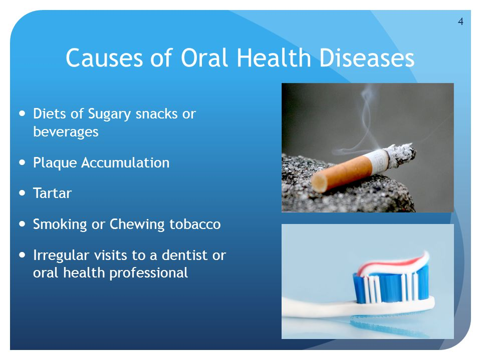 Causes of Oral Health Diseases Diets of Sugary snacks or beverages Plaque Accumulation Tartar Smoking or Chewing tobacco Irregular visits to a dentist or oral health professional 4