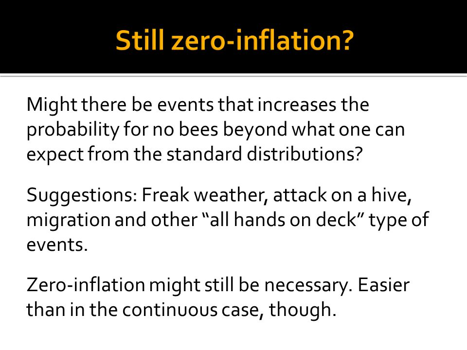Might there be events that increases the probability for no bees beyond what one can expect from the standard distributions.