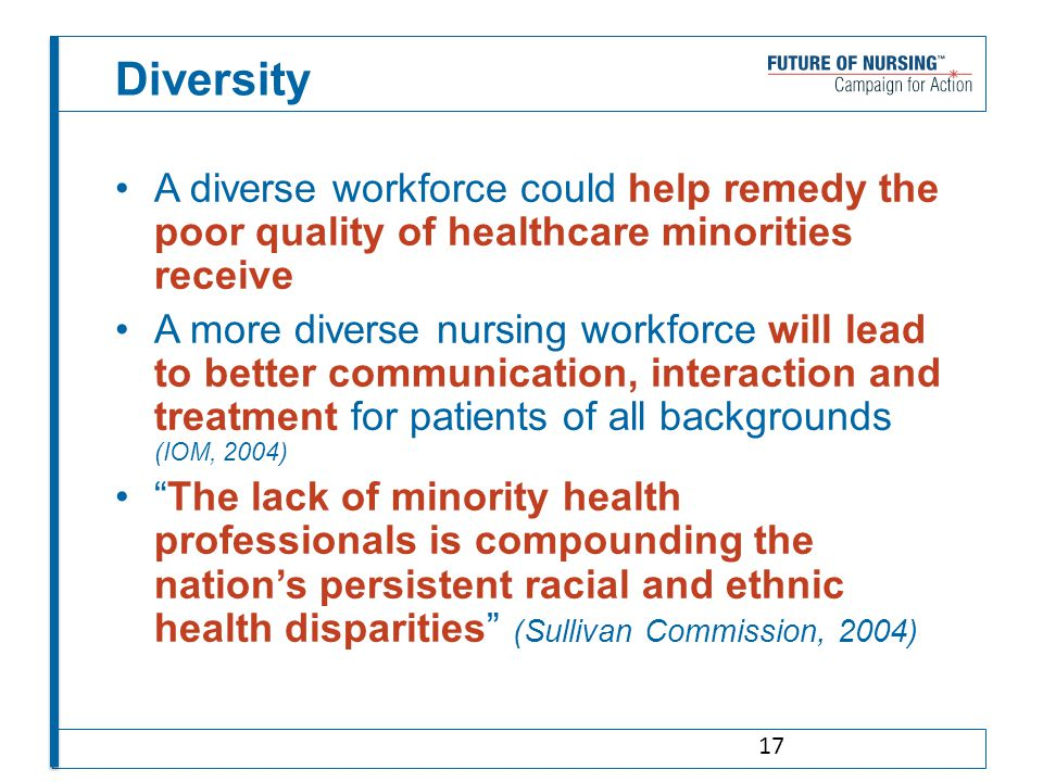 Diversity A diverse workforce could help remedy the poor quality of healthcare minorities receive A more diverse nursing workforce will lead to better