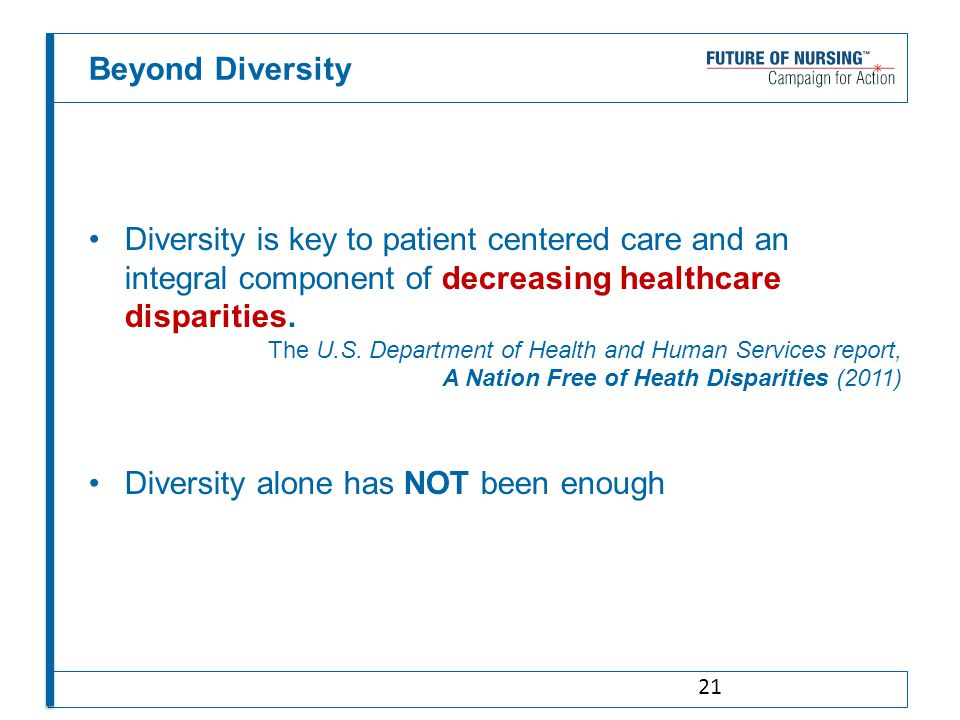 Beyond Diversity Diversity is key to patient centered care and an integral component of decreasing healthcare disparities. The U.S. Department of Heal