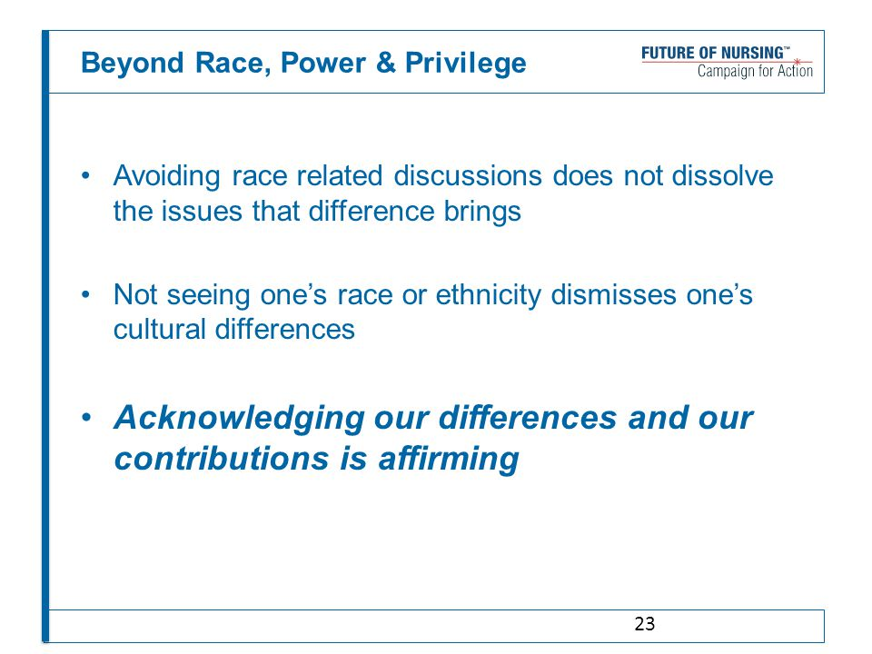 Beyond Race, Power & Privilege Avoiding race related discussions does not dissolve the issues that difference brings Not seeing one's race or ethnicit