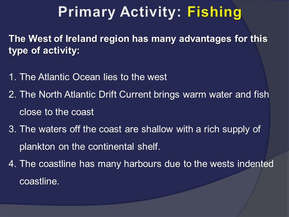 The West of Ireland region has many advantages for this type of activity: 1.The Atlantic Ocean lies to the west 2.The North Atlantic Drift Current bri