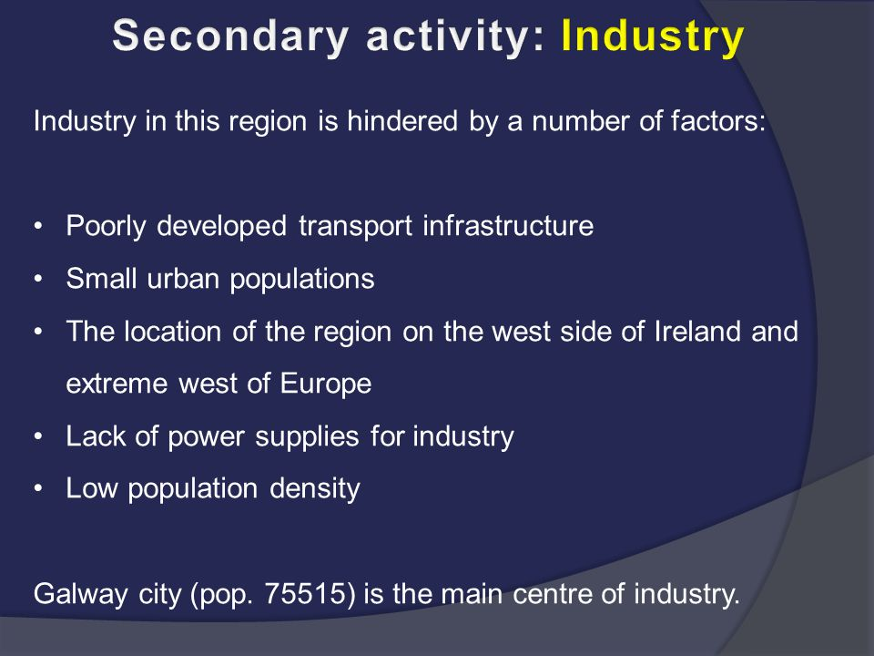 Industry in this region is hindered by a number of factors: Poorly developed transport infrastructure Small urban populations The location of the regi