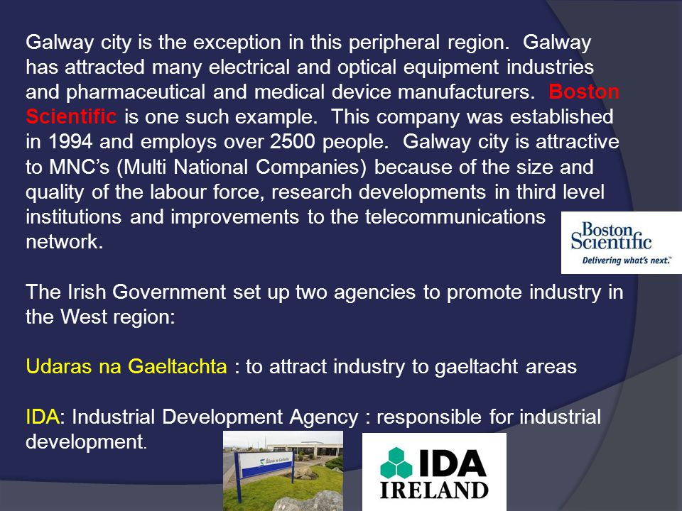 Galway city is the exception in this peripheral region. Galway has attracted many electrical and optical equipment industries and pharmaceutical and m