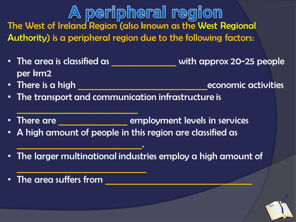 West Regional Authority The West of Ireland Region (also known as the West Regional Authority) is a peripheral region due to the following factors: Th