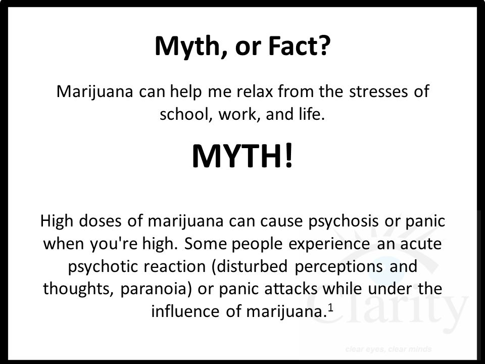Myth, or Fact. Marijuana can help me relax from the stresses of school, work, and life.
