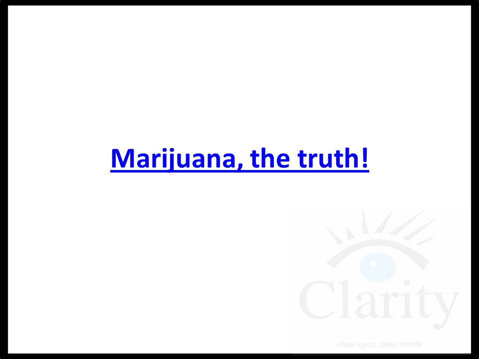 Marijuana, the truth!