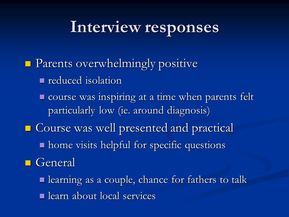 Interview responses Parents overwhelmingly positive Parents overwhelmingly positive reduced isolation reduced isolation course was inspiring at a time