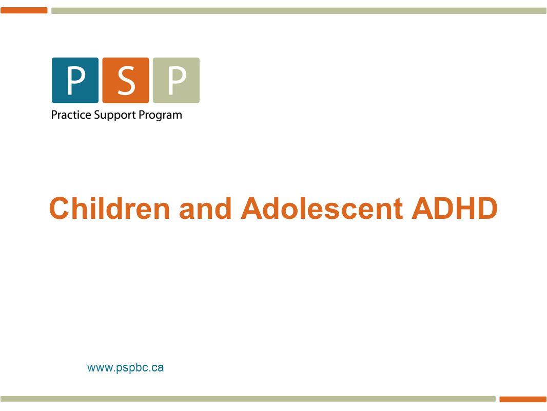 www.pspbc.ca Children and Adolescent ADHD