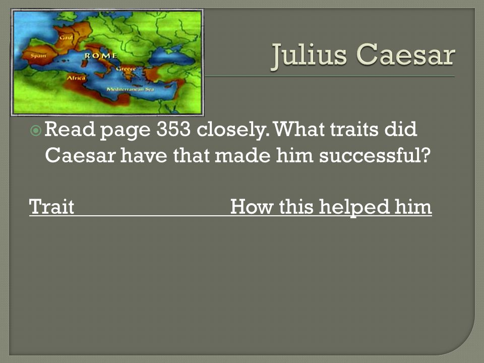  Read page 353 closely. What traits did Caesar have that made him successful.