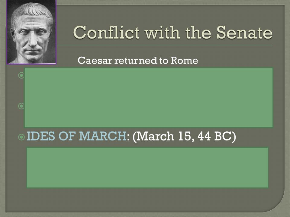 Caesar returned to Rome  Declared himself dictator for 10 years, then for life.