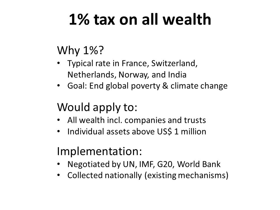 1% tax on all wealth Why 1%.
