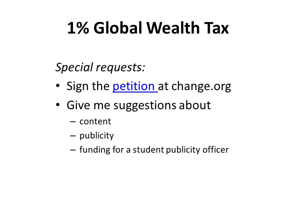 1% Global Wealth Tax Special requests: Sign the petition at change.orgpetition Give me suggestions about – content – publicity – funding for a student publicity officer