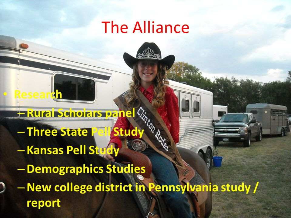 The Alliance Research – Rural Scholars panel – Three State Pell Study – Kansas Pell Study – Demographics Studies – New college district in Pennsylvani