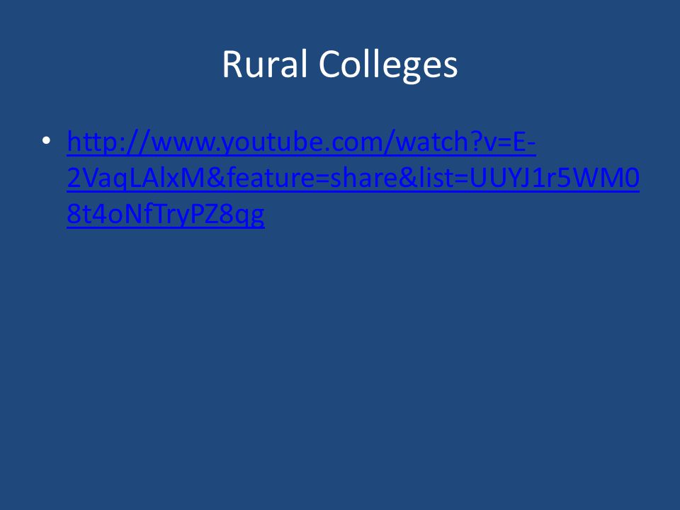 Rural Colleges http://www.youtube.com/watch?v=E- 2VaqLAlxM&feature=share&list=UUYJ1r5WM0 8t4oNfTryPZ8qg http://www.youtube.com/watch?v=E- 2VaqLAlxM&fe