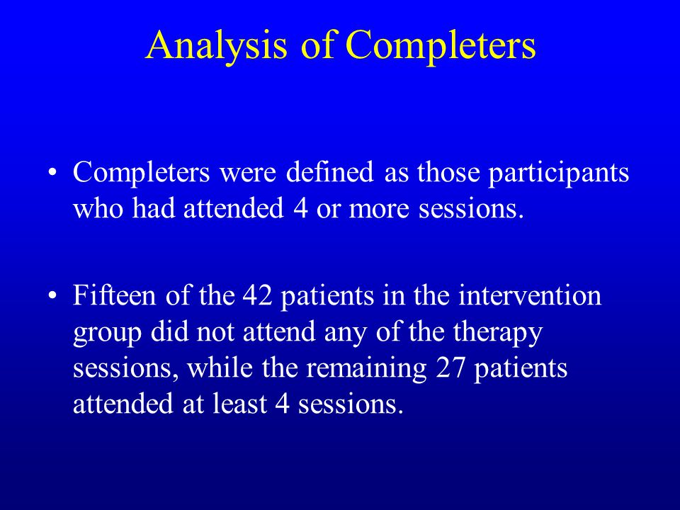 Analysis of Completers Completers were defined as those participants who had attended 4 or more sessions.