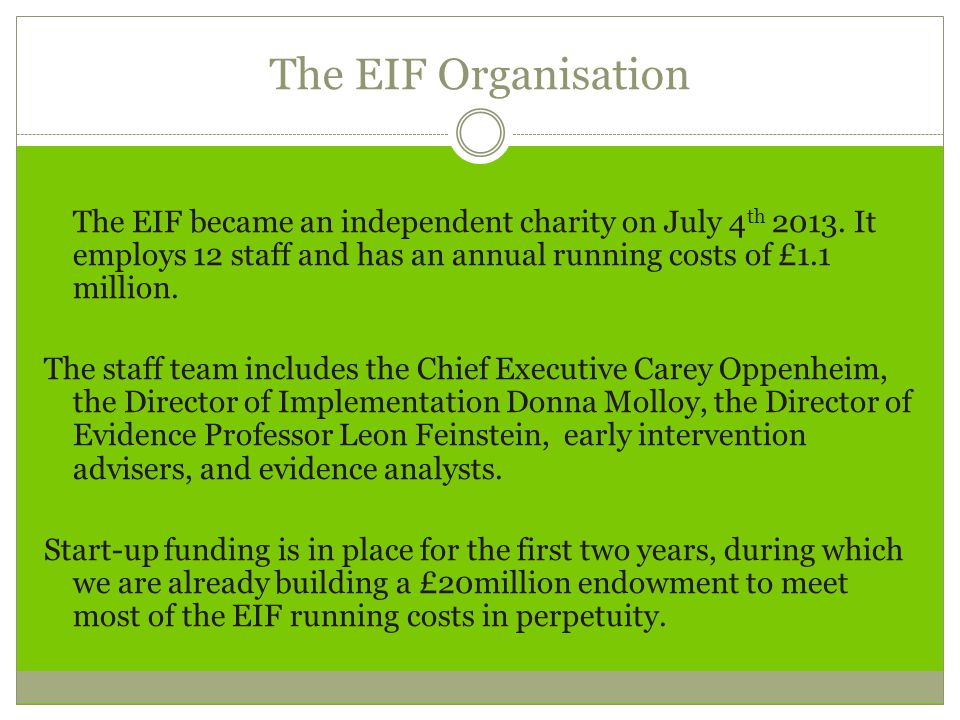 The EIF Organisation The EIF became an independent charity on July 4 th 2013.