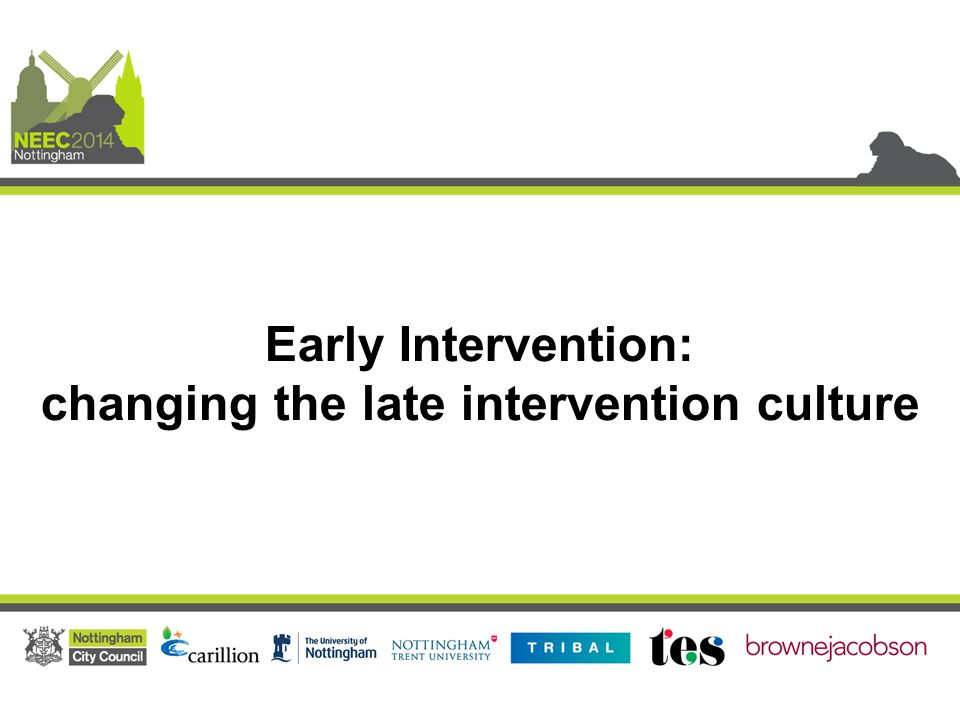 Early Intervention: changing the late intervention culture