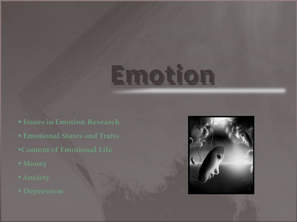 Emotion   Issues in Emotion Research   Emotional States and Traits   Content of Emotional Life   Money   Anxiety   Depression