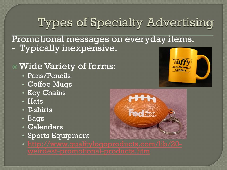 Promotional messages on everyday items. - Typically inexpensive.